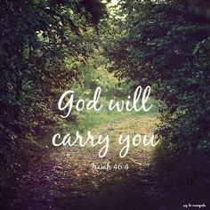 Isaiah God will carry you. Bible Verses Quotes, Bible Scriptures, Faith Quotes, Healing Scriptures, Godly Quotes, Jesus Quotes, Esv Bible, Soli Deo Gloria, God Loves You