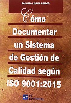 Cómo documentar un sistema de gestión de calidad según ISO 9001:2015 / Paloma López Lemos