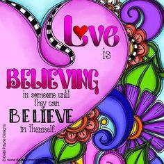 Love is Believing by Debi Payne Scripture Art, Bible Art, Art Quotes, Life Quotes, Flower Quotes, Happy Art, Motif Floral, Pics Art, Art Journal Inspiration