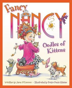 Fancy Nancy: Oodles of Kittens - Browse and buy the Hardcover edition of Fancy Nancy: Oodles of Kittens by Jane O'Connor and illustrated by Robin Preiss Glasser New Children's Books, Library Books, Library Ideas, Fancy Nancy, Disney Junior, Four Legged, Kittens Cutest, Childrens Books, Robin