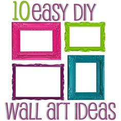 10 Easy DIY Wall Art Ideas(more of the same but still good)