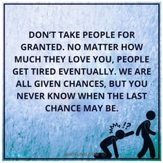 Don't take people for granted. No matter how much - Famous Memorable Quote