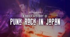 A Brief History of Punk Rock in Japan The Japanese punk scene was inspired by British and American punk, but quickly evolved into a distinct entity with its own sonic innovations, subcultures, and struggles against authority.