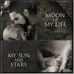 """Moon of my life,"" Khal Drogo . . . ""My Sun and Stars,"" Daenerys Targaryen"