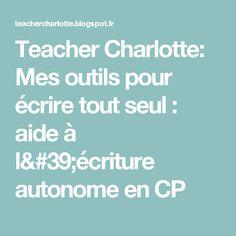 Teacher Charlotte: Mes outils pour écrire tout seul : aide à l'écriture autonome en CP