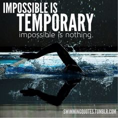 Impossible is temporary Impossible is nothing  #Swimming #Quotes