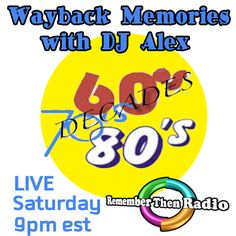 TONIGHT - SATURDAY NIGHT - 9pm Eastern - http://rememberthenradio.com Wayback Memories with DJ Alex * LIVE 3 Decades of Great Music - 60's 70's 80's Remember Then Radio - The Soundtrack of Our Lives - 24/7/365