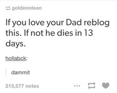 My dad is and forever will be my best friend.we drank, worked and did a lot togehter, but he is has already passed on. as of May But forever i will love him ! :D love you dad! Tumblr Stuff, My Tumblr, Tumblr Posts, Tumblr Funny, I Love My Dad, Do Love, Lol, Faith In Humanity, Text Posts