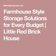 Farmhouse Style Storage Solutions for Every Budget | Little Red Brick House