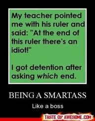 Obviously the teacher is the idiot. I wouldn't want to teach highschoolers. How annoying are they, yeesh .