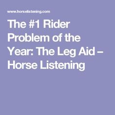 The #1 Rider Problem of the Year: The Leg Aid – Horse Listening