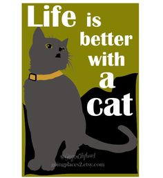 Cat Artwork Life is Better Matted 5 x 7 Art Print Gift Ready. $14.00, via Etsy.