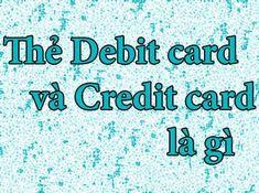 Thẻ ghi nợ debit card là gì, thẻ tín dụng credit card là gì. Ưu và nhược điểm của 2 loại thẻ này, tại sao lại phải phân biệt ra 2 loại như thế? Thẻ tín dụng là debit hay credit?  Nên làm thẻ tín dụng credit hay thẻ ghi nợ debit? Hãy cùng tìm lời giải đáp tại ngôi nhà kiến thức nhé. Credit Cards