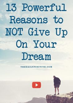 13 Powerful Reasons to NOT Give Up On Your Dream