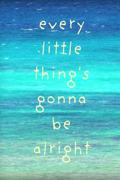 Almost Summer :] Every little thing's gonna be alright!