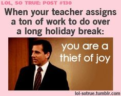 "they should just call all breaks ""time for all professors to make your life completely miserable"""