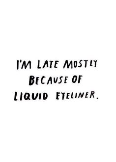 I'm late mostly because of liquid eyeliner | Bianca Cash