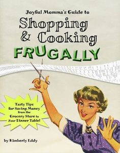 Joyful Momma's Guide to Shopping & Cooking Frugally by Kimberly Eddy, http://www.amazon.com/dp/B0077H7NNQ/ref=cm_sw_r_pi_dp_rOnCqb1RKGQW3