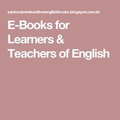 E-Books for Learners & Teachers of English