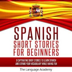 Download Spanish: Short Stories for Beginners: 9 Captivating Short Stories to Learn Spanish & Expand Your Vocabulary While Having Fun ebook pdf