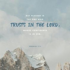 """""""But blessed are those who trust in the Lord and have made the Lord their hope and confidence.  Jeremiah 17:7 NLT  https://bible.com/bible/116/jer.17.7.NLT"""