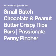 Small Batch Chocolate & Peanut Butter Crispy Rice Bars | Passionate Penny Pincher