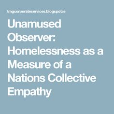 Unamused Observer: Homelessness as a Measure of a Nations Collective Empathy