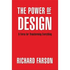 The Power of Design: A Force for Transforming Everything (9780978555283): Richard Farson: Books