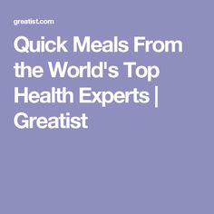 Quick Meals From the World's Top Health Experts | Greatist