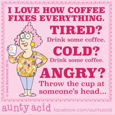 Coffee Meme, I Drink Coffee, Great Quotes, Funny Quotes, Auntie Quotes, Aunt Acid, Cold Drinks, Getting Old, Birthday Cards