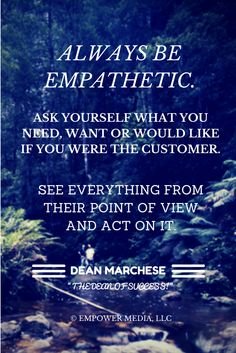 Always be empathetic and see things from your customers point of view! www.EmpowerMediaLLC.net