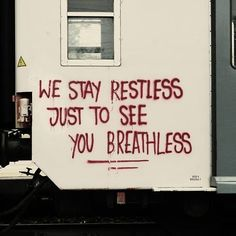 We stay restless just to see you breathless!