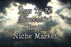 How to be successful in a niche market. Find tips to grow your business.