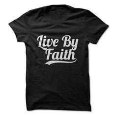 Live by faith T-Shirts, Hoodies. GET IT ==► https://www.sunfrog.com/Faith/Live-by-faith.html?id=41382