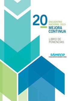 Libro de ponencias 20 encuentro parte 1  Compilado de los Trabajos presentados en el 20º Encuentro Nacional de Mejora Coninua - Sameco 2015.