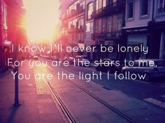"""I know I'll never be lonely, for you are the stars to me, you are the light I follow - """"See You Again"""" - Carrie Underwood"""