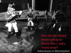 How did the United States end up in World War 1?  a hands on history lesson for your kids