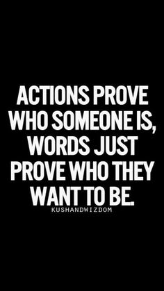 Yessssss. Actions are louder than words. If u talk your talk (good or bad) you should be able to walk the walk.