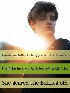 Lysander was bullied for being just as odd as his mother. Until he became best friends with Lily. She scared the bullies off. Submitted by: anon.