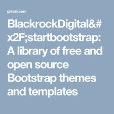 A library of free and open source Bootstrap themes and templates - BlackrockDigital/startbootstrap Open Source, Templates, Free, Stencils, Vorlage, Models
