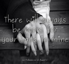 Quote Quotes Quoted Quotation Quotations Love Hold hands Couple There will always be room for your hand in mine