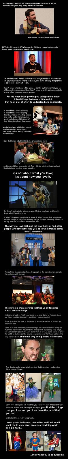 Wil Wheaton was asked by a fan to tell her newborn daughter why being a nerd is awesome.  His answer couldn't have been better.