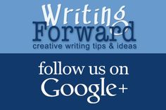 Follow Writing Forward on Google Plus to get more creative writing tips and ideas.