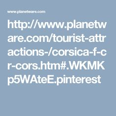 http://www.planetware.com/tourist-attractions-/corsica-f-cr-cors.htm#.WKMKp5WAteE.pinterest