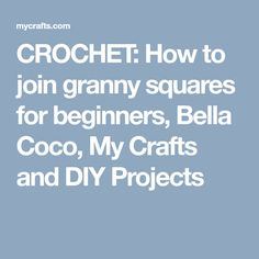 CROCHET: How to join granny squares for beginners, Bella Coco, My Crafts and DIY Projects