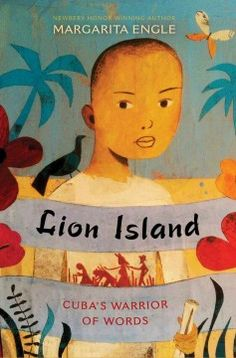 Lion Island : Chinese Cuba's warrior of words by Margarita Engle ---- A biographical novel about Antonio Chuffat, a Chinese-African-Cuban messenger boy in 1870s Cuba who became a translator and documented the freedom struggle of indentured Chinese laborers in his country. (8/16)