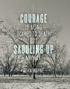 "Courage is Being Scared to Death, but Saddling Up Anyway - John Wayne Gotta love the ""Duke. Now Quotes, Words Quotes, Great Quotes, Wise Words, Quotes To Live By, Life Quotes, Inspirational Quotes, Edgy Quotes, Crazy Quotes"