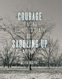 Courage is Being Scared to Death, but Saddling Up Anyway - John Wayne #ReawakenYourBrilliance