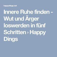 Innere Ruhe finden - Wut und Ärger loswerden in fünf Schritten › Happy Dings