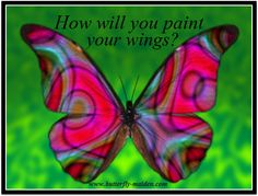 How Will You Paint Your Wings? Have you purposefully designed the color, vibrancy, and patterns that showcase your unique presence in the world?